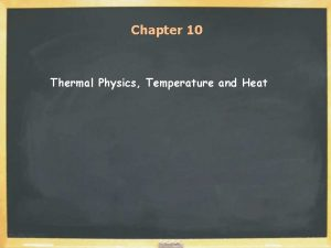 Chapter 10 Thermal Physics Temperature and Heat Some