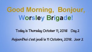 Good Morning Bonjour Worsley Brigade Today is Thursday