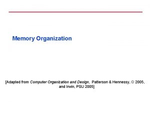 Memory Organization Adapted from Computer Organization and Design