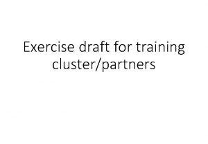 Exercise draft for training clusterpartners Exercise 1 Split
