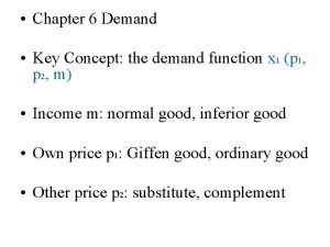 Chapter 6 Demand Key Concept the demand function