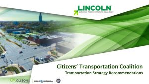Citizens Transportation Coalition Transportation Strategy Recommendations CITIZENS TRANSPORTATION