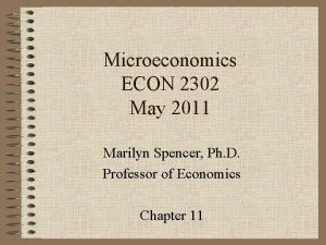 Microeconomics ECON 2302 May 2011 Marilyn Spencer Ph