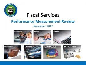 Fiscal Services Performance Measurement Review November 2017 Presentation