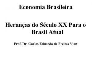 Economia Brasileira Heranas do Sculo XX Para o