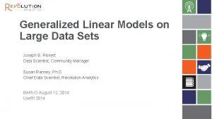 Generalized Linear Models on Large Data Sets Joseph