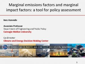 Marginal emissions factors and marginal impact factors a