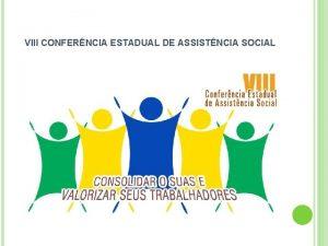 VIII CONFERNCIA ESTADUAL DE ASSISTNCIA SOCIAL CONSELHO ESTADUAL