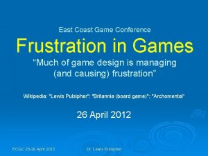 East Coast Game Conference Frustration in Games Much