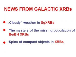NEWS FROM GALACTIC XRBs Cloudy weather in Sg