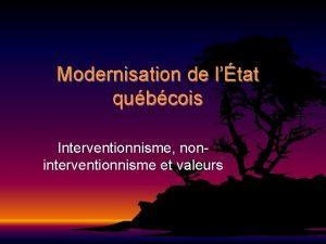Modernisation de ltat qubcois Interventionnisme noninterventionnisme et valeurs