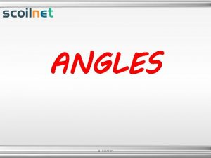 ANGLES A Gilleran A Gilleran Angle An angle
