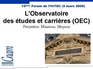 15me Forum de lINTEC 5 mars 2009 LObservatoire