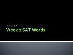 April 5 th9 th Week 2 SAT Words