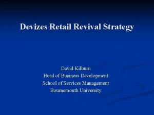 Devizes Retail Revival Strategy David Kilburn Head of
