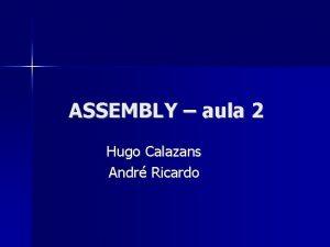 ASSEMBLY aula 2 Hugo Calazans Andr Ricardo Roteiro