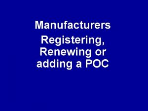 Manufacturers Registering Renewing or adding a POC To