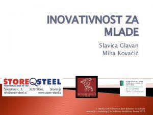 INOVATIVNOST ZA MLADE Slavica Glavan Miha Kovai 2