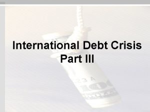 International Debt Crisis Part III NW Debt Crisis