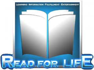 Read for LIFE Learning Information Fulfillment Entertainment Read