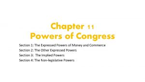 Chapter 11 Powers of Congress Section 1 The