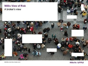 Willis View of Risk A brokers view 2016