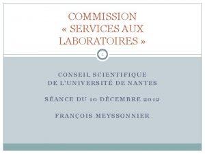 COMMISSION SERVICES AUX LABORATOIRES 1 CONSEIL SCIENTIFIQUE DE