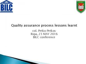 Quality assurance process lessons learnt col Petkov Riga