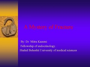 A Mystery of Fracture By Dr Mitra Kazemi