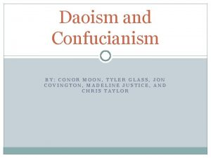 Daoism and Confucianism BY CONOR MOON TYLER GLASS