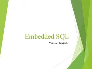 Embedded SQL Vtzslav Imrek Embedded SQL je dobrm