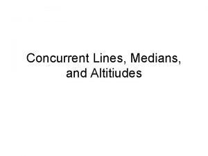 Concurrent Lines Medians and Altitiudes Concurrent Lines When