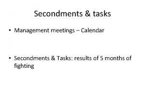 Secondments tasks Management meetings Calendar Secondments Tasks results
