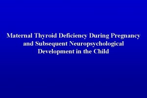Maternal Thyroid Deficiency During Pregnancy and Subsequent Neuropsychological