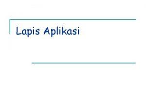 Lapis Aplikasi n n application layer memungkinkan user