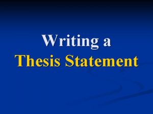 Writing a Thesis Statement A thesis statement in
