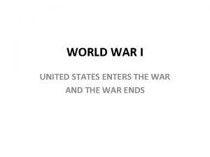 WORLD WAR I UNITED STATES ENTERS THE WAR