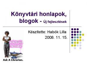 Knyvtri honlapok blogok j fejlesztsek Ksztette Habk Lilla