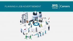 PLANNING A JOB ADVERTISEMENT PLANNING A JOB ADVERTISEMENT