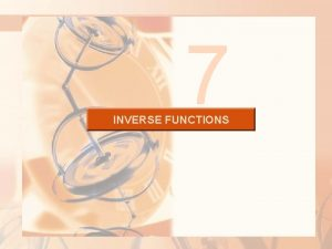 7 INVERSE FUNCTIONS INVERSE FUNCTIONS 7 3 The