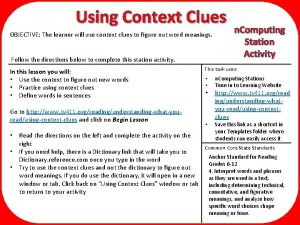 Using Context Clues OBJECTIVE The learner will use