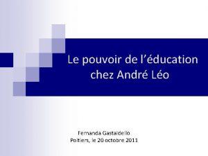 Le pouvoir de lducation chez Andr Lo Fernanda