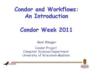 Condor and Workflows An Introduction Condor Week 2011