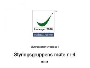 Sluttrapportens vedlegg I Styringsgruppens mte nr 4 Referat