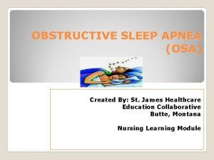 OBSTRUCTIVE SLEEP APNEA OSA Created By St James