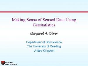 Making Sense of Sensed Data Using Geostatistics Margaret