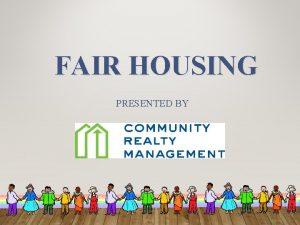 FAIR HOUSING PRESENTED BY FAIR HOUSING 2 Fair