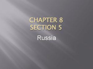 CHAPTER 8 SECTION 5 Russia Russia Like other
