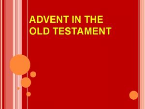 ADVENT IN THE OLD TESTAMENT OVERVIEW OF THE