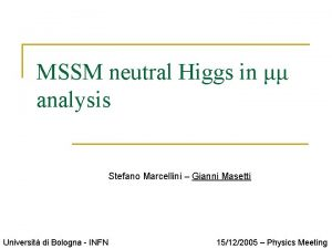 MSSM neutral Higgs in analysis Stefano Marcellini Gianni